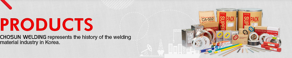 PRODUCTS. CHOSUN WELDING represents the history of the welding material industry in Korea.